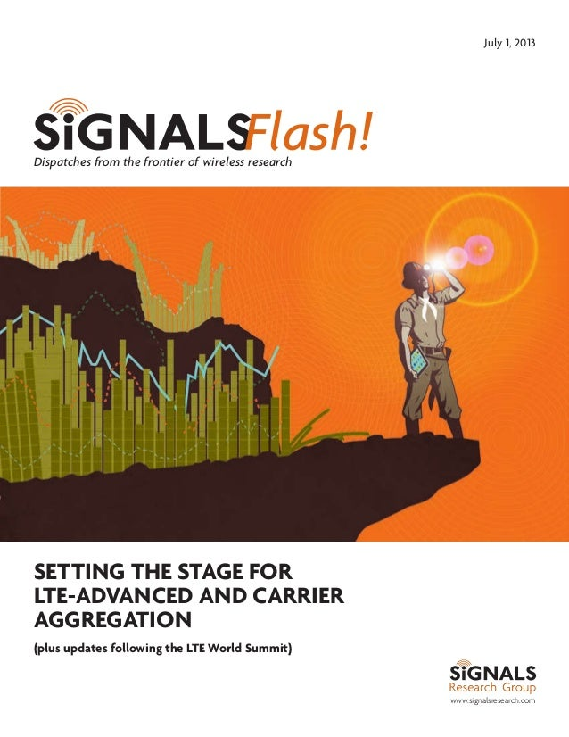 www.signalsresearch.com Dispatches from the frontier of wireless research July 1, 2013 SETTING THE STAGE FOR LTE-ADVANCED ...