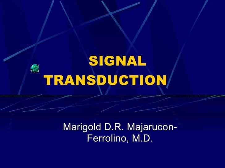 SIGNAL  TRANSDUCTION Marigold D.R. Majarucon-Ferrolino, M.D.