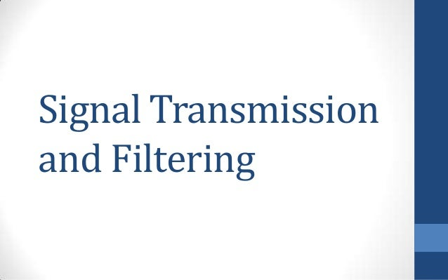 Signal Transmissionand Filtering