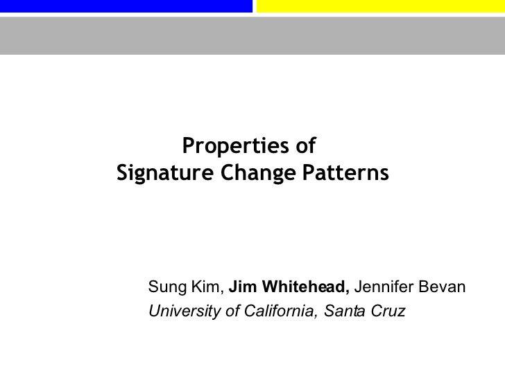 Properties of  Signature Change Patterns Sung Kim,  Jim Whitehead,  Jennifer Bevan  University of California, Santa Cruz