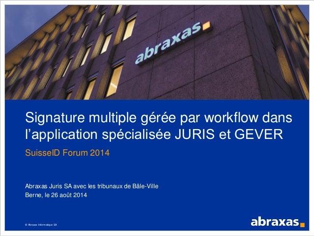 © Abraxas Informatique SA Signature multiple gérée par workflow dans l'application spécialisée JURIS et GEVER SuisseID For...
