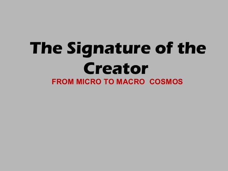 The Signature of the  Creator  FROM MICRO TO MACRO  COSMOS