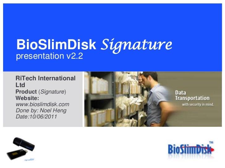 BioSlimDiskSignaturepresentation v2.2<br />RiTech International Ltd<br />Product (Signature) <br />Website: www.bioslimdis...