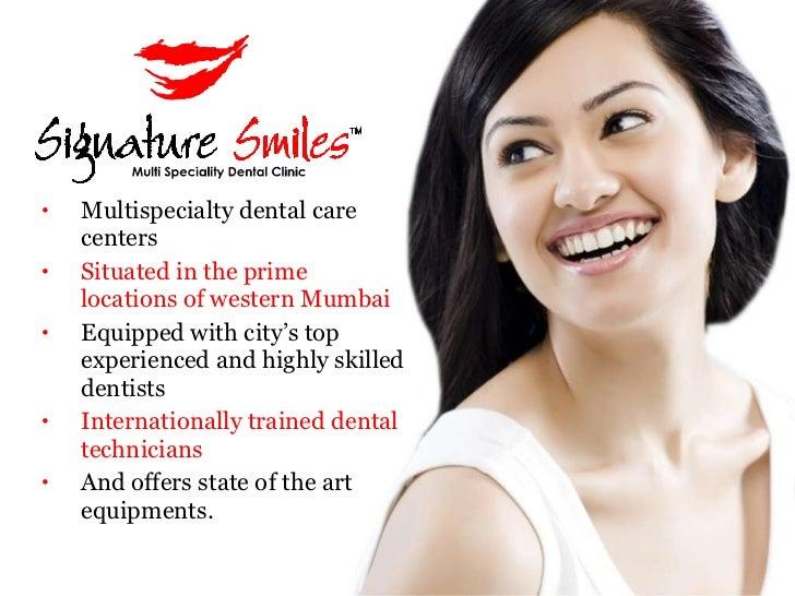 <ul><li>Multispecialty dental care centers  </li></ul><ul><li>Situated in the prime locations of western Mumbai </li></ul>...