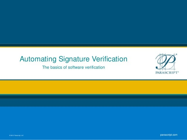 Automating Signature Verification                         The basics of software verification© 2012 Parascript, LLC       ...