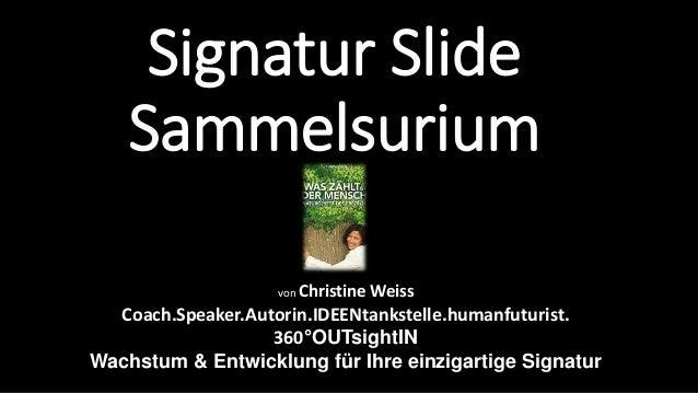Signatur Slide  Sammelsurium  von Christine Weiss  Coach.Speaker.Autorin.IDEENtankstelle.humanfuturist.  360°OUTsightIN  W...