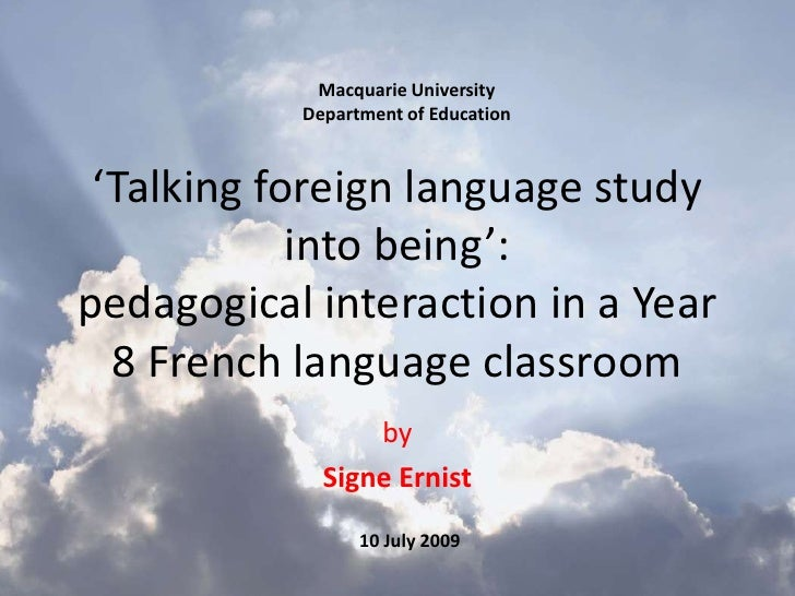 Macquarie University<br />Department of Education<br />'Talking foreign language study into being':pedagogical interaction...