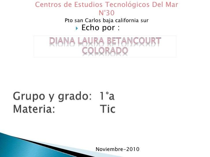 Centros de Estudios Tecnológicos Del Mar N°30<br />Pto san Carlos baja california sur<br />Echo por :<br />Diana Laura Bet...