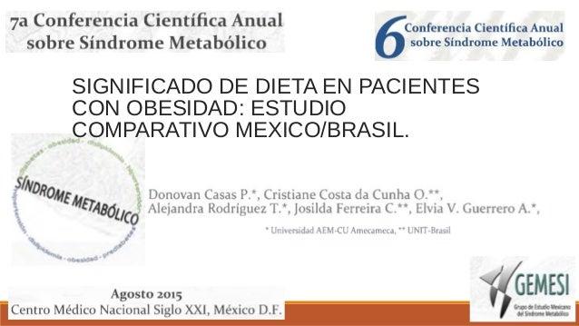 SIGNIFICADO DE DIETA EN PACIENTES  CON OBESIDAD: ESTUDIO  COMPARATIVO MEXICO/BRASIL.