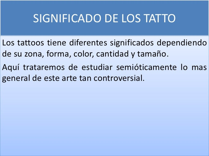 SIGNIFICADO DE LOS TATTOLos tattoos tiene diferentes significados dependiendode su zona, forma, color, cantidad y tamaño.A...