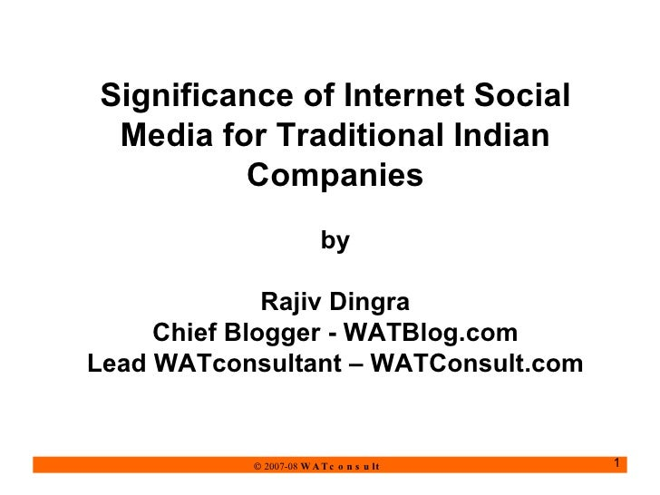 Significance of Internet Social Media for Traditional Indian Companies   by Rajiv Dingra Chief Blogger - WATBlog.com Lead ...