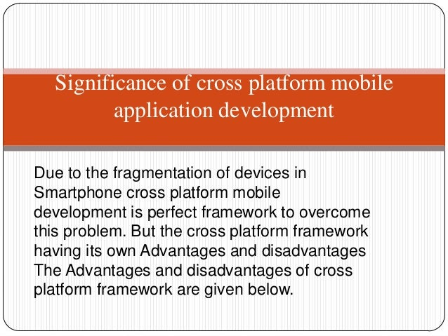 Due to the fragmentation of devices inSmartphone cross platform mobiledevelopment is perfect framework to overcomethis pro...