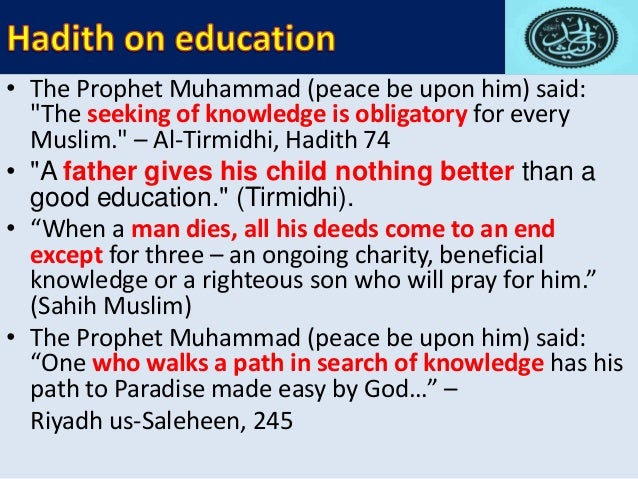 the importance of education in islam Cultured and educated for a civilized and socialized society, education is the only means its goal is to make an individual perfect every society gives importance to education because it is a panacea for all evils it is the key to solve the various problems of lifeeducation is a process of waking up to life ( parankimalil, 2012.