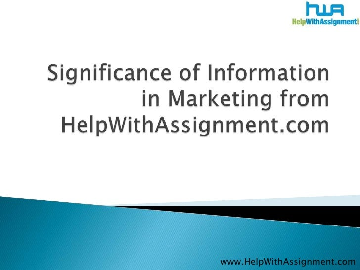 Significance of Information in Marketing from HelpWithAssignment.com<br />www.HelpWithAssignment.com<br />