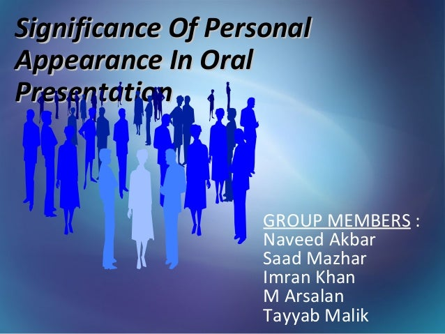 Significance Of PersonalAppearance In OralPresentation                    GROUP MEMBERS :                    Naveed Akbar ...