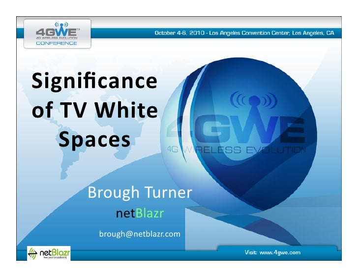Significance     of  TV  White        Spaces            Brough  Turner                 netBlazr          ...