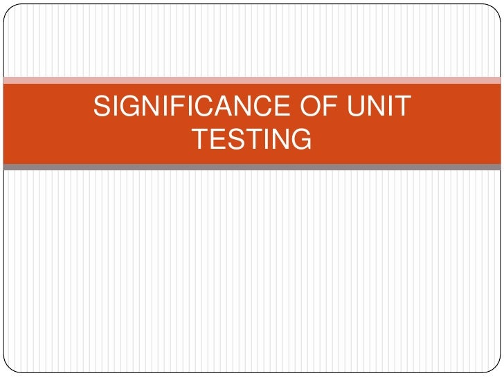 SIGNIFICANCE OF UNIT TESTING<br />