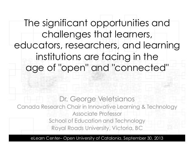 The significant opportunities and challenges that learners, educators, researchers, and learning institutions are facing in the age of open and connected