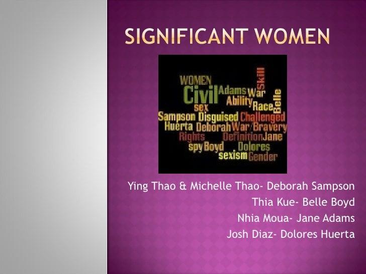 Ying Thao & Michelle Thao- Deborah Sampson Thia Kue- Belle Boyd Nhia Moua- Jane Adams Josh Diaz- Dolores Huerta