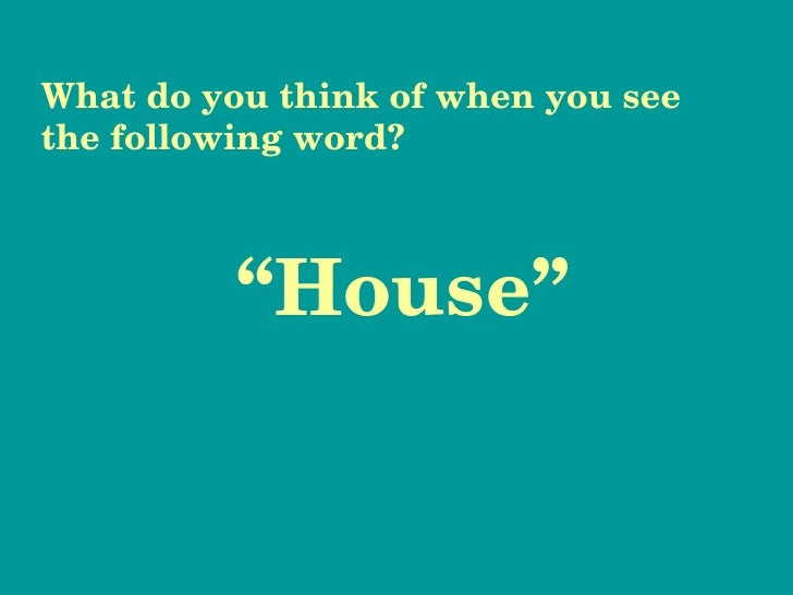 """"""" House"""" What do you think of when you see the following word?"""