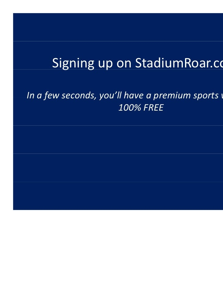 Signing up on StadiumRoar.com        g g pIn a few seconds, you ll have a premium sports website, In a few seconds, you'll...