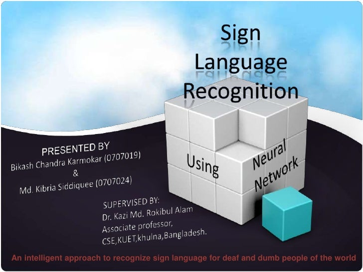 An intelligent approach to recognize sign language for deaf and dumb people of the world