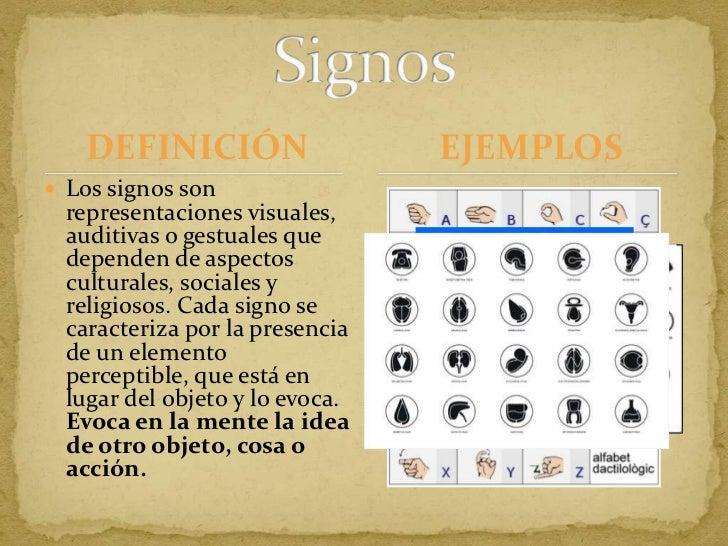 DEFINICIÓN<br />Los signos son representaciones visuales, auditivas o gestuales que dependen de aspectos culturales, socia...
