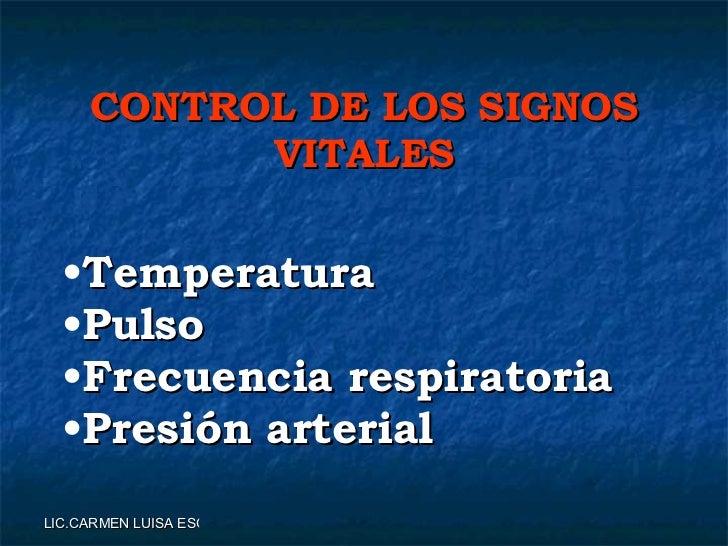 <ul><li>Temperatura </li></ul><ul><li>Pulso </li></ul><ul><li>Frecuencia respiratoria </li></ul><ul><li>Presión arterial <...