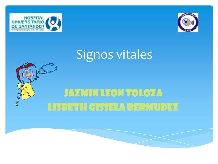 Signos vitales   JAZMIN LEON TOLOZALISBETH GISSELA BERMUDEZ