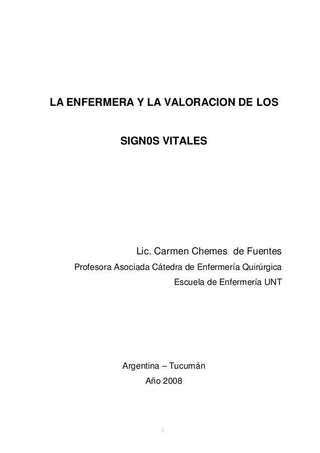 1 LA ENFERMERA Y LA VALORACION DE LOS SIGN0S VITALES Lic. Carmen Chemes de Fuentes Profesora Asociada Cátedra de Enfermerí...