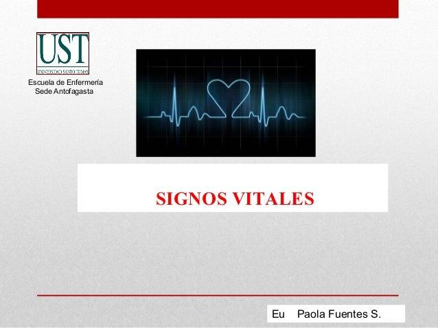 SIGNOS VITALES Escuela de Enfermería Sede Antofagasta Eu Paola Fuentes S.