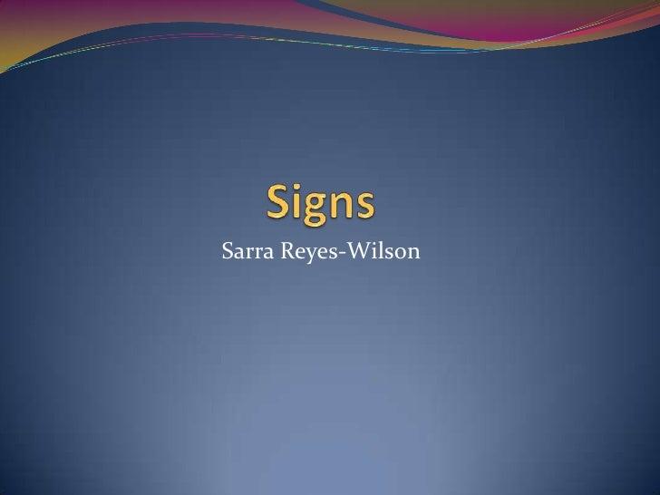 Signs<br />Sarra Reyes-Wilson<br />