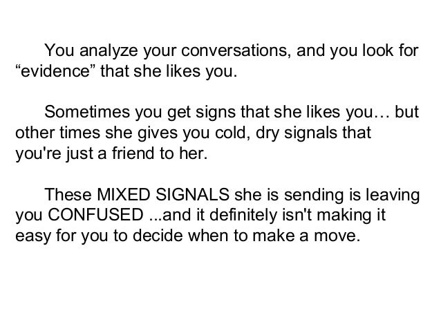 signs guy your dating likes you Instead of looking for signals that might tell you if a woman likes you if you really like the guy, you that's not how to have choice in your dating.