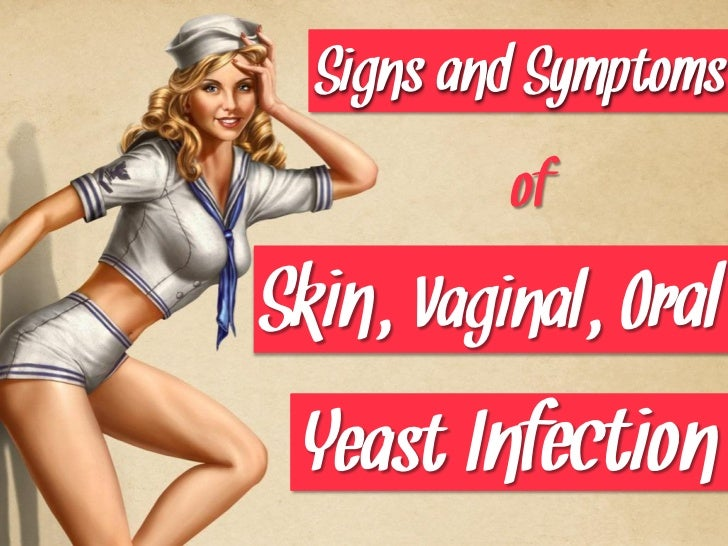 Signs and Symptoms of Skin, Vaginal and Oral (Thrush) Yeast Infections