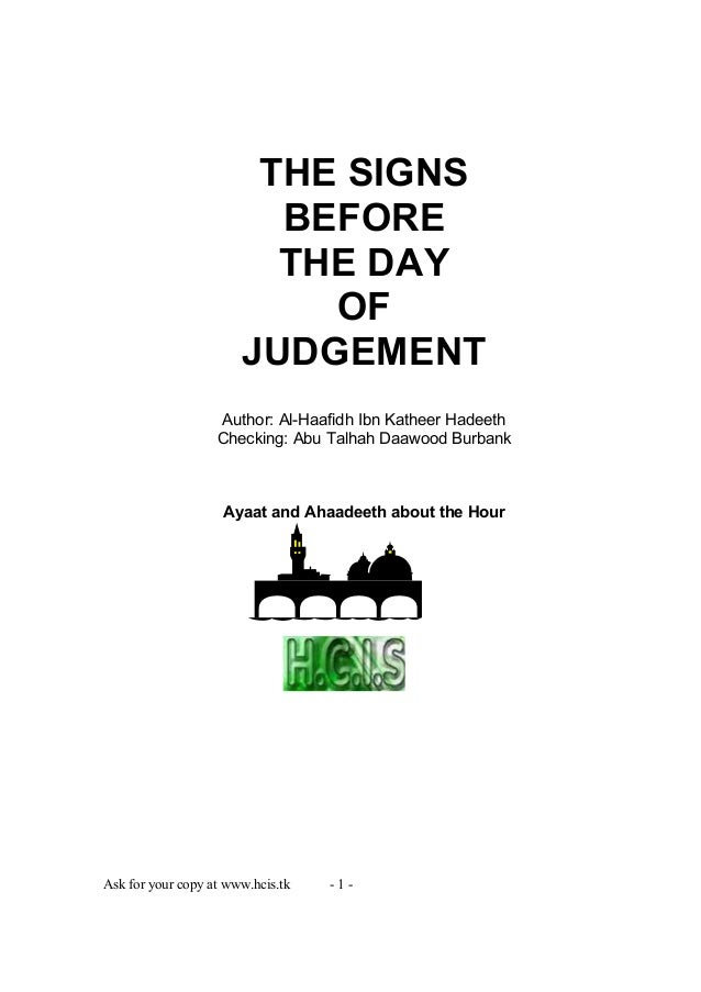 Ask for your copy at www.hcis.tk - 1 - THE SIGNS BEFORE THE DAY OF JUDGEMENT Author: Al-Haafidh Ibn Katheer Hadeeth Checki...