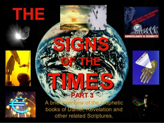THE  SIGNS OF THE  TIMES PART 3  A brief overview of the prophetic books of Daniel, Revelation and other related Scripture...