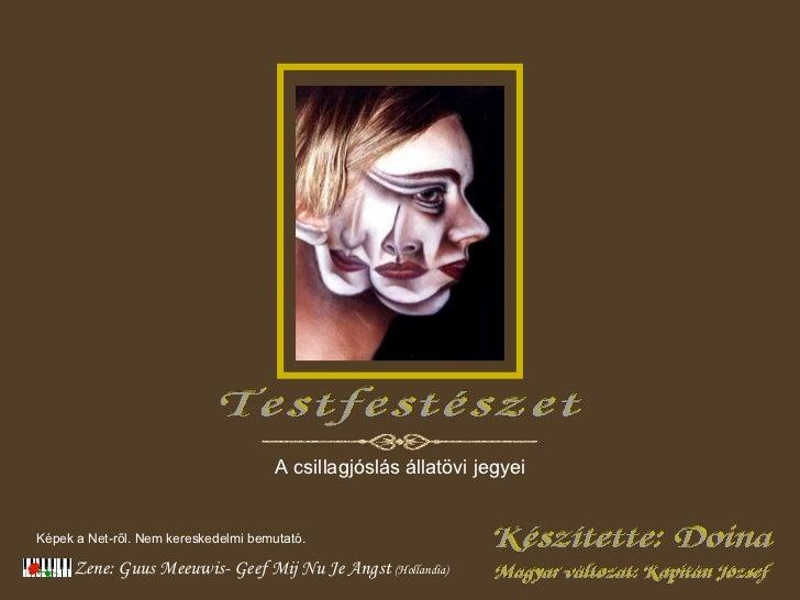 Zene :   Guus Meeuwis- Geef Mij Nu Je Angst   (Holland ia ) Készítette: Doina Testfestészet A csillagjóslás állatövi jegye...