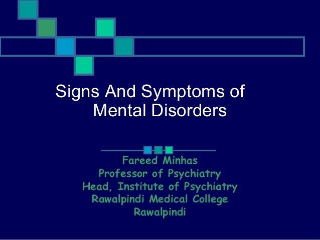 Signs And Symptoms of Mental Disorders Fareed Minhas Professor of Psychiatry Head, Institute of Psychiatry Rawalpindi Medi...