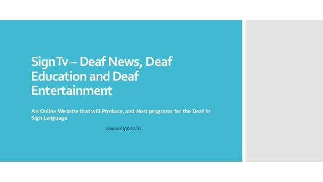 SignTv – Deaf News, Deaf Education and Deaf Entertainment An Online Website that will Produce, and Host programs for the D...