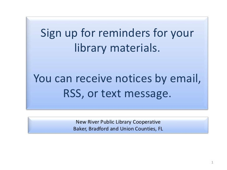 Sign up for reminders for your library materials.<br />You can receive notices by email, RSS, or text message.  <br />New ...