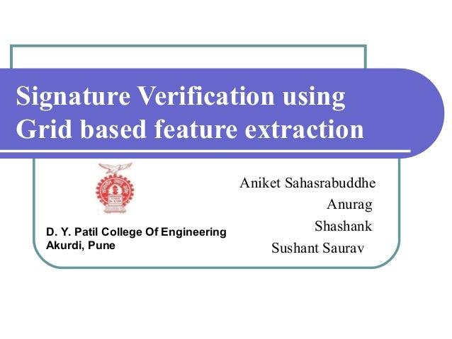 Signature Verification usingGrid based feature extraction                                       Aniket Sahasrabuddhe      ...