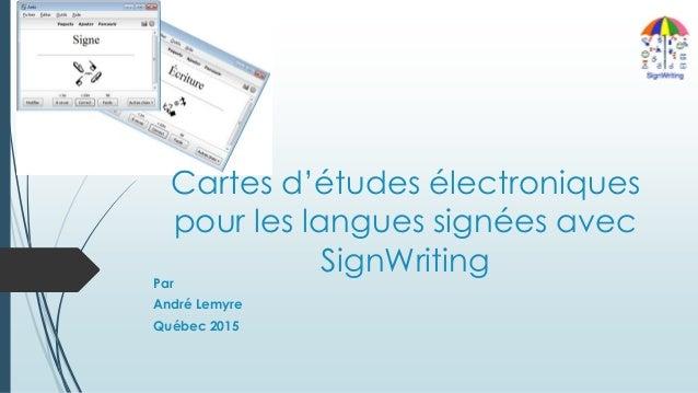 Cartes d'études électroniques pour les langues signées avec SignWriting Par André Lemyre Québec 2015