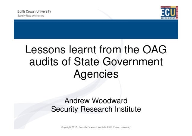 Edith Cowan UniversitySecurity Research Institute       Lessons learnt from the OAG        audits of State Government     ...