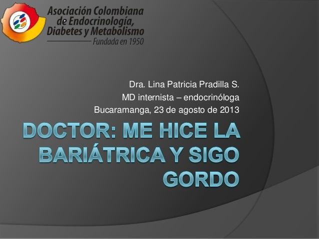 Dra. Lina Patricia Pradilla S. MD internista – endocrinóloga Bucaramanga, 23 de agosto de 2013