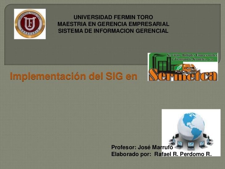 UNIVERSIDAD FERMIN TORO         MAESTRIA EN GERENCIA EMPRESARIAL         SISTEMA DE INFORMACION GERENCIALImplementación de...