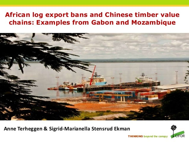 African log export bans and Chinese timber value chains: Examples from Gabon and Mozambique
