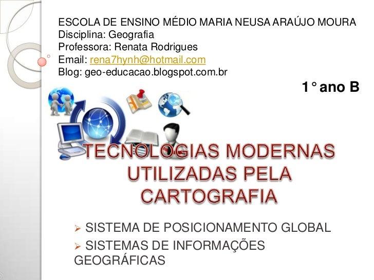 ESCOLA DE ENSINO MÉDIO MARIA NEUSA ARAÚJO MOURADisciplina: GeografiaProfessora: Renata RodriguesEmail: rena7hynh@hotmail.c...