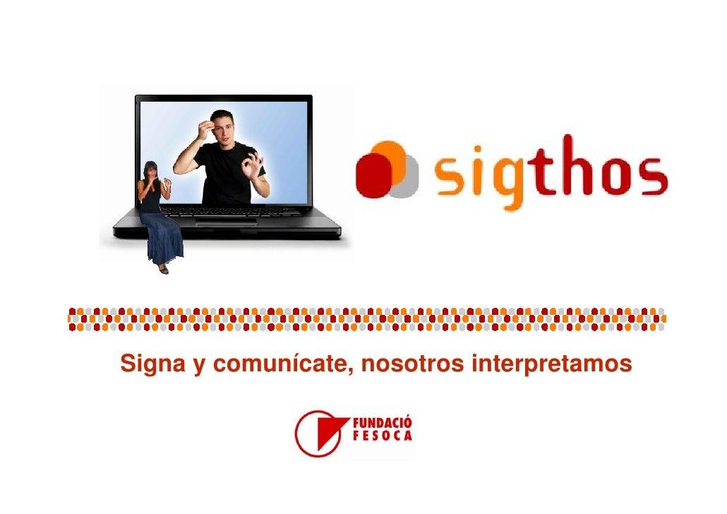 Signa y comunícate, nosotros interpretamos   g               ,               p