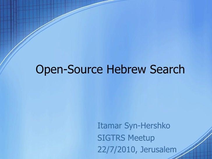 Open-Source Hebrew Search Itamar Syn-Hershko SIGTRS Meetup 22/7/2010, Jerusalem