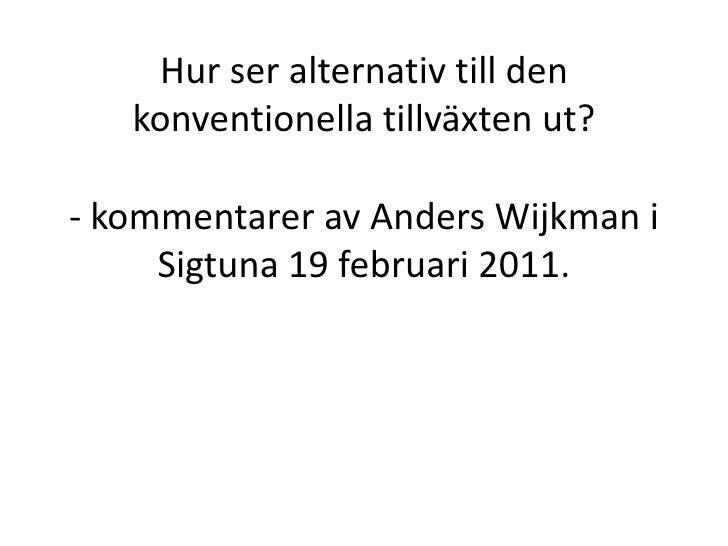 Hur ser alternativ till den konventionella tillväxten ut?- kommentarer av Anders Wijkman i Sigtuna 19 februari 2011.<br />